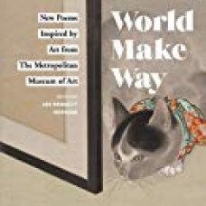 World Make Way: New Poems Inspired by Art from The Metropolitan Museum, edited by Lee Bennett Hopkins