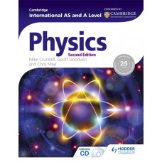 Cambridge International AS and A Level Physics (Second Edition) by Mike Crundell, Geoff Goodwin and Chris Mee